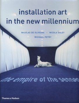 Nicolas de Oliveira, Nicola Oxley, Installation art in the New Millennium Various, Thames & Hudson, London 2003. International Survey